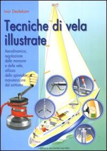 Librisulrazzismo.it Tecniche di vela illustrate. Aerodinamica, regolazione delle manovre e delle vele, utilizzo dello spinnaker, manutenzione del sartiame Image