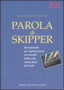 Parola di skipper. Un manuale per sopravvivere nel mondo della vela senza farsi male