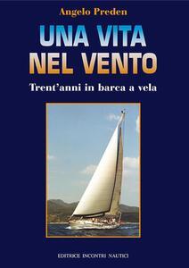 Una vita nel vento. Trent'anni di barca a vela - Angelo Preden - ebook