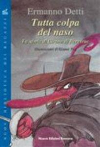 Libro Tutta colpa del naso. La storia di Cirano di Bergerac Ermanno Detti