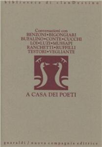 A casa dei poeti. Conversazioni con Ferruccio Benzoni, Piero Bigongiari, Gesualdo Bufalino, Giuseppe Conte, Maurizio Cucchi, Franco Loi, Mario Luzi...
