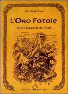 L' oro fatale. Miti e legende del Nord - Maria Tibaldi Chiesa - copertina