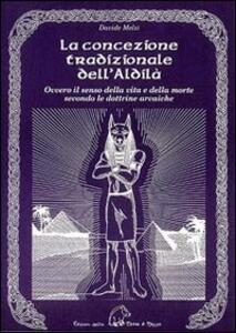 La concezione tradizionale dell'aldilà. Ovvero il senso della vita e della morte secondo le dottrine arcaiche - Davide Melzi - copertina