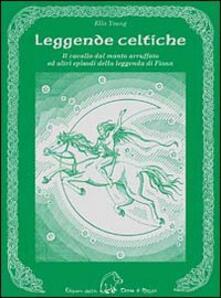 Leggende celtiche. Il cavallo del manto arruffato ed altri episodi della leggenda di Fionn - Ella Young - copertina