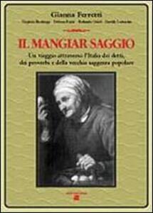 Il mangiar saggio. Un viaggio nell'Italia dei detti, dei proverbi e della vecchia saggezza popolare