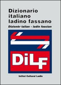 DILF. Dizionario italiano-ladino fassano. Dizionèr talian-ladin fascian