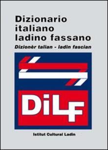 Voluntariadobaleares2014.es DILF. Dizionario italiano-ladino fassano. Dizionèr talian-ladin fascian Image