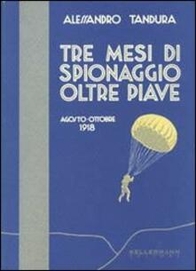 Tre mesi di spionaggio oltre Piave. Agosto-ottobre 1918.pdf