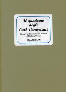 Il quaderno degli orti veneziani. Itinerari verdi in una Venezia nascosta