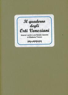 Il quaderno degli orti veneziani. Itinerari verdi in una Venezia nascosta.pdf