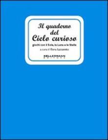 Il quaderno del cielo curioso. Giochi con il sole, la luna e le stelle - Elena Lazzaretto - copertina
