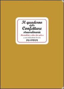Il quaderno delle confetture straordinarie. Marmellate e altre idee golose
