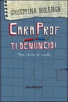 Cara prof. ti denuncio! Una storia di scuola - Giuseppina Boranga - copertina