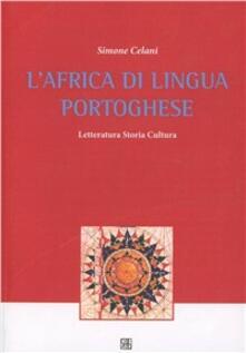 L' Africa di lingua portoghese. Letteratura, storia, cultura - Simone Celani - copertina