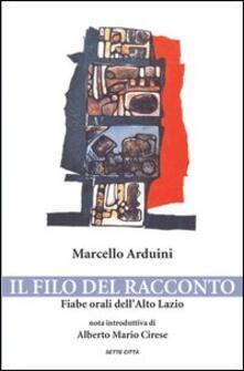 Il filo del racconto. Fiabe orali dell'alto Lazio - Marcello Arduini - copertina
