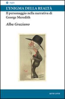 L' enigma della realtà: Il personaggio nella narrativa di George Meredith - Alba Graziano - copertina