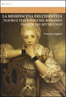 La messinscena dell'identità. Teatro e teatralità nel romanzo inglese del Settecento - Francesca Saggini - copertina