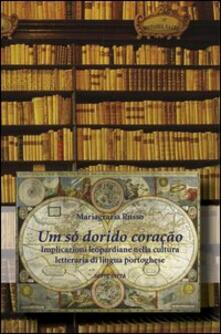 Um só dorido coraçao. Implicazioni leopardiane nella cultura di lingua portoghese - M. Grazia Russo - copertina