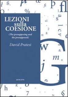Lezioni sulla coesione (the presupposing and the presupposed) - David Pratesi - copertina