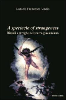 A spectacle of strangeness. Diavoli e streghe nel teatro Giacomiano - Daniela F. Virdis - copertina