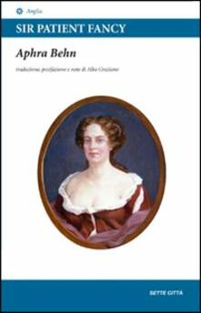 Sir Patient Fancy. Testo inglese a fronte - Aphra Behn - copertina