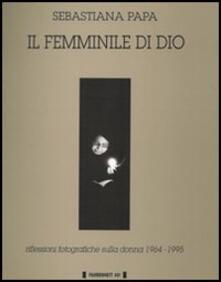 Il femminile di Dio. Riflessioni fotografiche sulla donna (1964-1995) - Sebastiana Papa - copertina