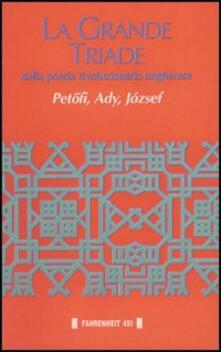 La grande triade della poesia rivoluzionaria ungherese - Sándor Petöfi,Endre Ady,Attila József - copertina