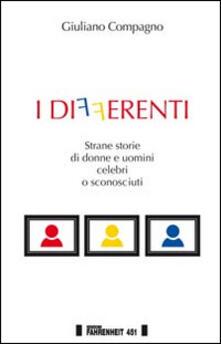 I differenti. Strane storie di donne e uomini celebri o sconosciuti - Giuliano Compagno - copertina