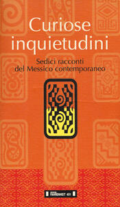 Curiose inquietudini. Sedici racconti del Messico contemporaneo. Ediz. italiana e spagnola
