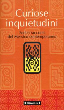 Curiose inquietudini. Sedici racconti del Messico contemporaneo. Ediz. italiana e spagnola - copertina