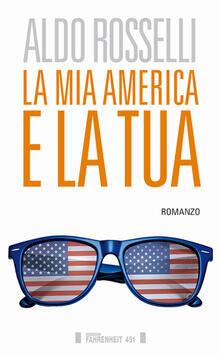 La mia America e la tua - Aldo Rosselli - copertina