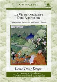 La via per realizzare ogni aspirazione - Tsong Khapa (Lama) - copertina