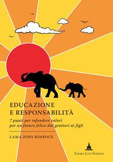 Educazione e responsabilità. 7 punti per infondere valori per un futuro felice dai genitori ai figli - Zopa Rimpoce (lama) - copertina