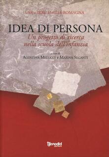 Idea di persona. Un progetto di ricerca nella scuola dell'infanzia - Agostina Melucci,Marina Seganti - copertina