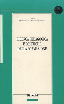 Ricerca pedagogica e politiche della formazione - Michele Corsi,Vincenzo Sarracino - copertina