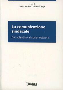 La comunicazione sindacale - Marco Ferraresi,Elena R. Maga - copertina