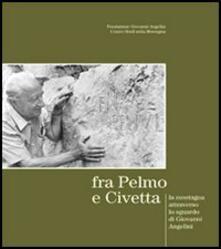 Fra Pelmo e Civetta: la montagna attraverso lo sguardo di Giovanni Angelini. Ediz. italiana e inglese - Anna Angelini,Luca Celi - copertina