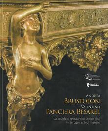 Andrea Brustolon, Valentino Panciera Besarel. La scuola di restauro di Sedico (BL) interroga i grandi maestri - copertina