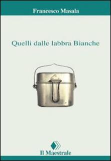 Quelli dalle labbra bianche - Francesco Masala - copertina