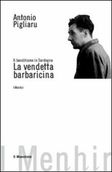 Il banditismo in Sardegna. La vendetta barbaricina - Antonio Pigliaru - copertina