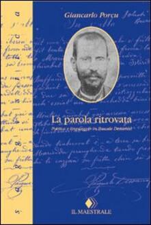 La parola ritrovata. Poetica e linguaggio in Pascale Dessanai - Giancarlo Porcu - copertina