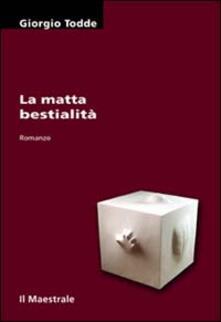 La matta bestialità - Giorgio Todde - copertina
