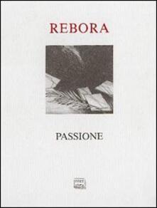 Passione di Clemente Maria Rebora. Testimonianze rosminiane e poesie. Con una nota di Eugenio Montale - Clemente Rebora - copertina