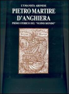 L' umanista aronese Pietro Martire d'Anghiera, primo storico del «Nuovo mondo» - copertina
