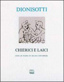 Chierici e laici. Con una lettera di Delio Cantimori - Carlo Dionisotti,Delio Cantimori - copertina