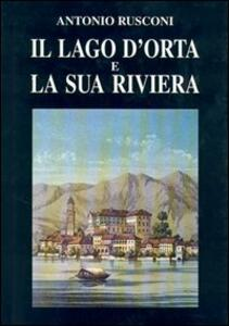 Il lago d'Orta e la sua riviera. Con incisioni e stampe (rist. anast. 1887)