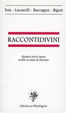 Racconti divini. Quattro brevi storie scritte in stato di ebrezza - Mario Fois,Carlo Lucarelli - copertina
