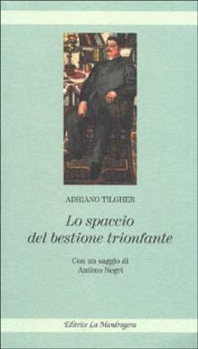 Lo spaccio del bestione trionfante. Stroncatura di Giovanni Gentile. Un libro per i filosofi e non filosofi - Adriano Tilgher - copertina