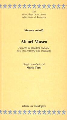 Ali nel museo. Percorsi di didattica museale dall'osservazione alla creazione - Simona Astolfi - copertina