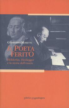 Il poeta ferito. Hölderlin, Heidegger e la storia dell'essere - Giampiero Moretti - copertina